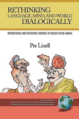 Approaching Dialogue. Talk, Interaction and Contexts in Dialogical Perspectives.  by  Per Linell