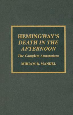 Hemingways Death in the Afternoon: The Complete Annotations  by  Miriam B. Mandel