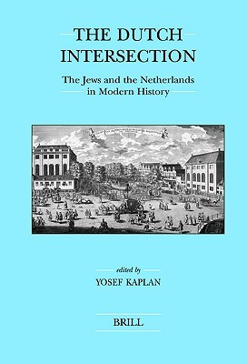 The Dutch Intersection: The Jews and the Netherlands in Modern History  by  Yosef Kaplan