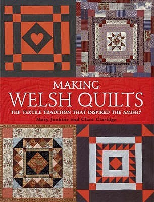 Making Welsh Quilts: The Textile Tradition That Insired The Amish?  by  Mary Jenkins
