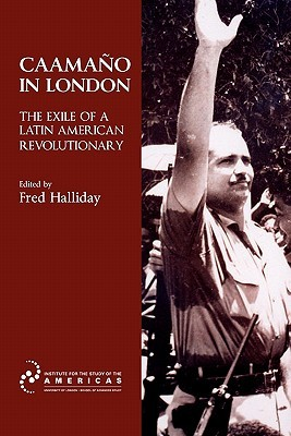 Caama?o in London: The Exile of a Latin American Revolutionary  by  Fred Halliday