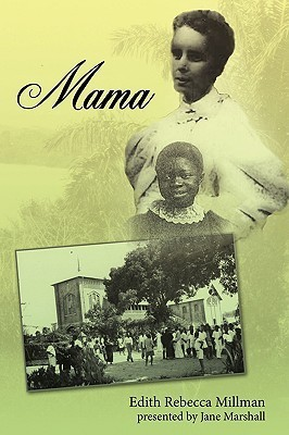Mama: Edith Rebecca Millman Tells in Her Own Words of Her Remarkable 1893 Journey Into Congos Heart of Darkness - And How, as Mama, She Gives the Rest of Her Life to the Attempt to Spread Christian Light. Edith Rebecca Millman