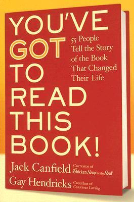 Youve GOT to Read This Book! LP: 55 People Tell the Story of the Book That Changed Their Life  by  Jack Canfield
