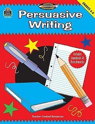 Persuasive Writing: Grades 6-8 Rebecca Rozmiarek