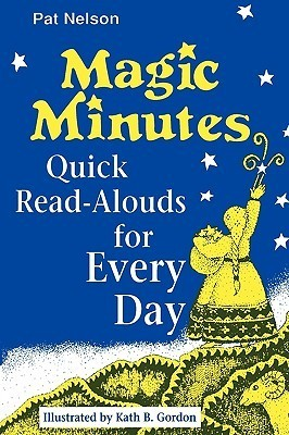 Magic Minutes: Quick Read-Alouds for Every Day Pat  Nelson