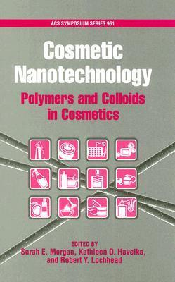 Cosmetic Nanotechnology: Polymers and Colloids in Cosmetics  by  Sarah E. Morgan