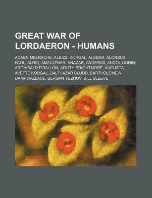 Great War of Lordaeron - Humans: Adaen Melrache, Albizzi Korgal, Aledar, Alonsus Faol, Alric, Amaulthar, Anazar, Anderas, Andol Corin, Archibald Firal Source Wikipedia