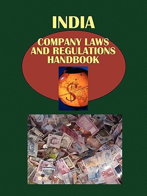 India Company Laws and Regulationshandbook  by  USA International Business Publications