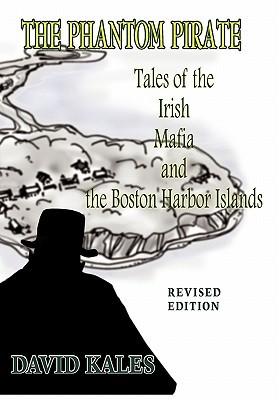 The Phantom Pirate: Tales of the Irish Mafia and the Boston Harbor Islands  by  David Kales