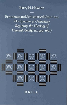 Erroneous And Schismatical Opinions: The Question Of Orthodoxy Regarding The Theology Of Hanserd Knollys (C. 1599 1691)  by  Barry H. Howson