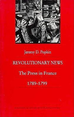 Revolutionary News: The Press in France, 1789-1799 Jeremy D. Popkin