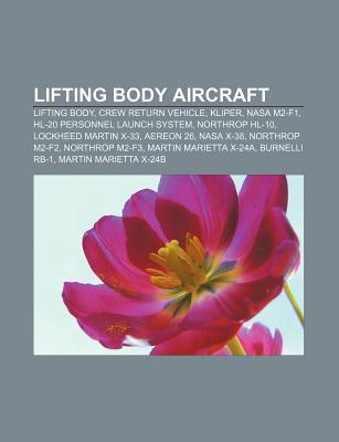 Lifting Body Aircraft: Lifting Body, Crew Return Vehicle, Kliper, NASA M2-F1, Hl-20 Personnel Launch System, Northrop Hl-10 Source Wikipedia