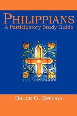 Philippians: A Participatory Study Guide  by  Bruce G. Epperly