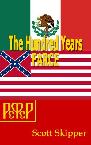 The Hundred Years Farce  by  Scott Skipper