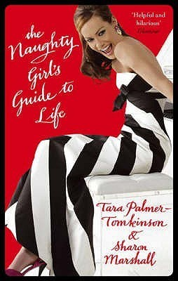 The Naughty Girls Guide To Life  by  Tara Palmer-Tomkinson