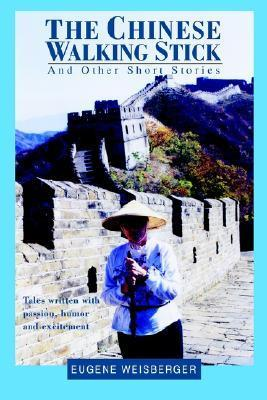 The Chinese Walking Stick: And Other Short Stories Eugene Weisberger