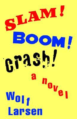 SLAM! BOOM! CRASH!  by  Wolf Larsen