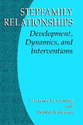 Stepfamily Relationships: Development, Dynamics, and Interventions Lawrence H. Ganong