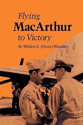 Flying MacArthur to Victory Weldon E. Rhoades