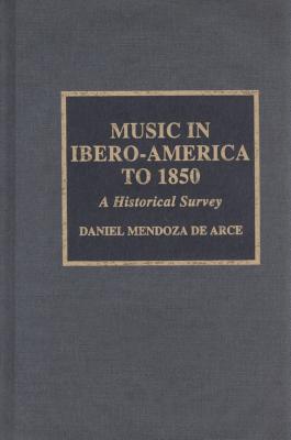 Music in Ibero-America to 1850: A Historical Survey  by  Daniel Mendoza De Arce