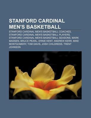 Stanford Cardinal Mens Basketball: Stanford Cardinal Mens Basketball Coaches, Stanford Cardinal Mens Basketball Players  by  Books LLC