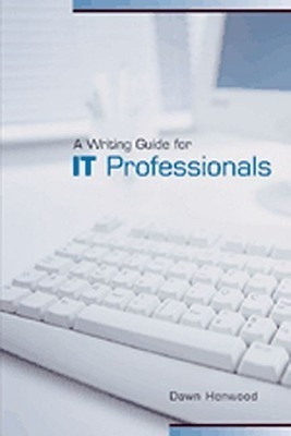 A Writing Guide for IT Professionals  by  Dawn Henwood