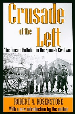 Crusade of the Left: The Lincoln Battalion in the Spanish Civil War Robert A. Rosenstone