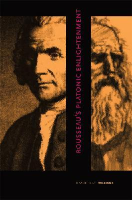 Rousseaus Platonic Enlightenment David Lay Williams