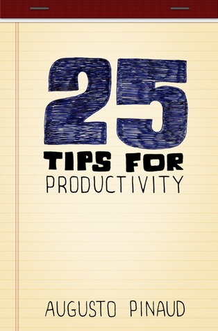 25 Tips for Productivity  by  Augusto Pinaud