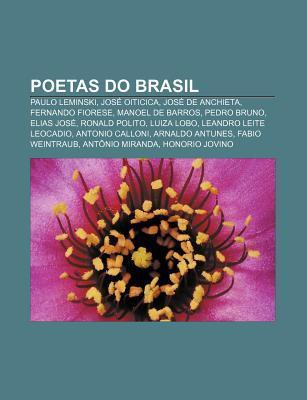 Poetas Do Brasil: Paulo Leminski, Jos Oiticica, Jos de Anchieta, Fernando Fiorese, Manoel de Barros, Pedro Bruno, Elias Jos , Ronald Pol Source Wikipedia