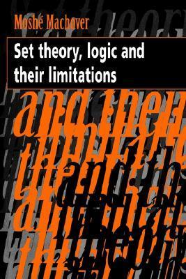 Set Theory, Logic and Their Limitations Moshe Machover