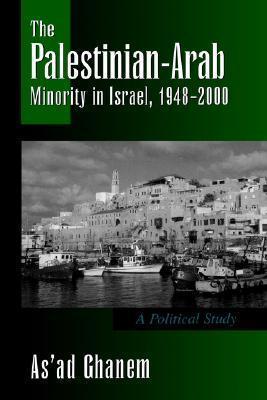 The Palestinian-Arab Minority in Israel, 1948-2000 Asad Ghanem