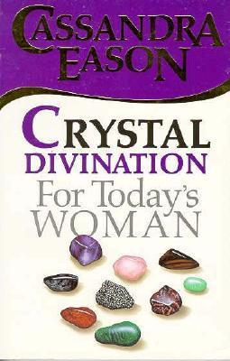 Crystal Divination for Todays Woman  by  Cassandra Eason