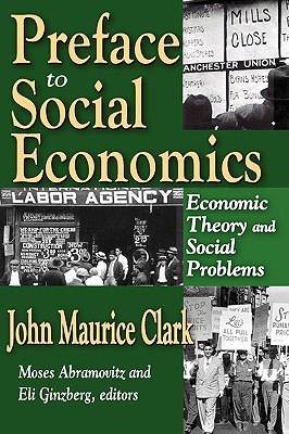 Preface to Social Economics: Economic Theory and Social Problems John Clark