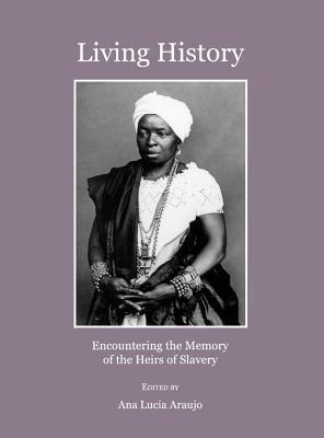 Living History: Encountering the Memory of the Heirs of Slavery Ana Lucia Araujo