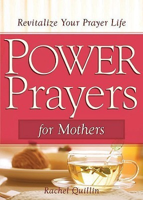 Power Prayers for Mothers  by  Rachel Quillin