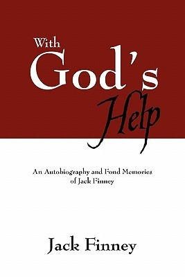 With Gods Help: An Autobiography and Fond Memories of Jack Finney  by  Jack Finney