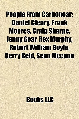People From Carbonear: Daniel Cleary, Frank Moores, Craig Sharpe, Jenny Gear, Rex Murphy, Robert William Boyle, Gerry Reid, S an Mccann  by  Books LLC