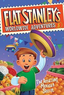 The Amazing Mexican Secret (Flat Stanleys Worldwide Adventure, #5)  by  Josh Greenhut