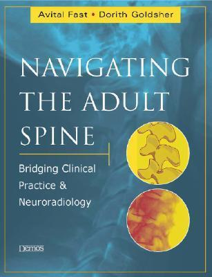 Navigating the Adult Spine: Bridging Clinical Practice and Neuroradiology  by  Avital Fast