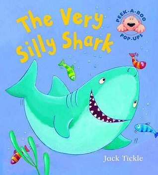The Very Silly Shark  by  Jack Tickle