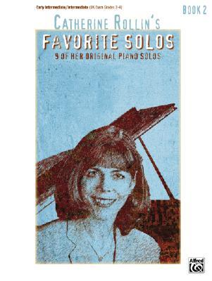 Catherine Rollins Favorite Solos: Book 2: 9 of Her Original Piano Solos  by  Catherine Rollin
