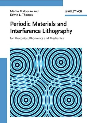 Periodic Materials and Interference Lithography: For Photonics, Phononics and Mechanics  by  Martin Maldovan