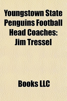 Youngstown State Penguins Football Head Coaches: Jim Tressel, Jon Heacock, Dwight Dike Beede, Youngstown State Penguins, Rey Dempsey  by  Books LLC
