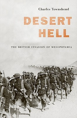 Desert Hell: The British Invasion of Mesopotamia  by  Charles Townshend