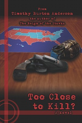 Too Close to Kill?  by  Timothy Burton Anderson