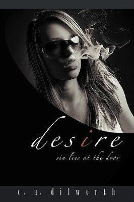 Desire: Sin Lies at the Door  by  Christopher A. Dilworth