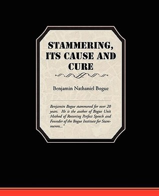 Stammering Its Cause and Cure  by  Benjamin Bogue