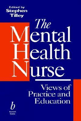 The Mental Health Nurse: Views of Practice and Education Stephen Tilley