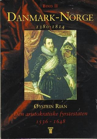 Den aristokratiske fyrstestaten 1536–1648 Øystein Rian